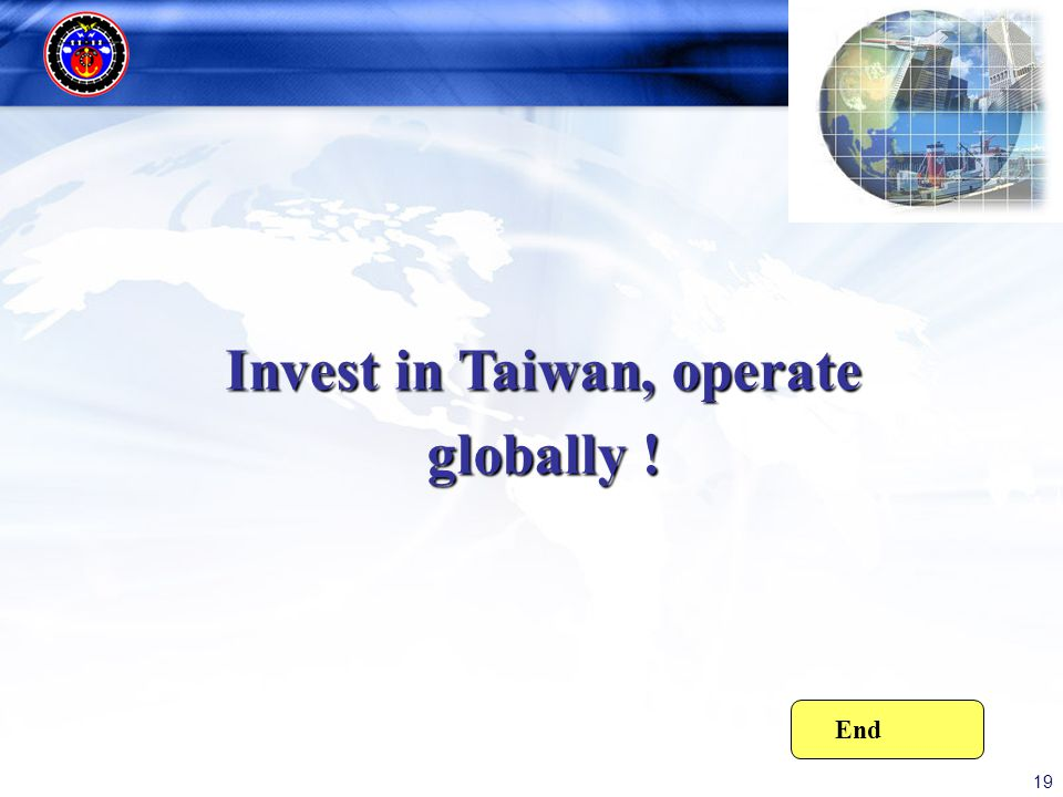 19 Invest in Taiwan, operate globally ! End