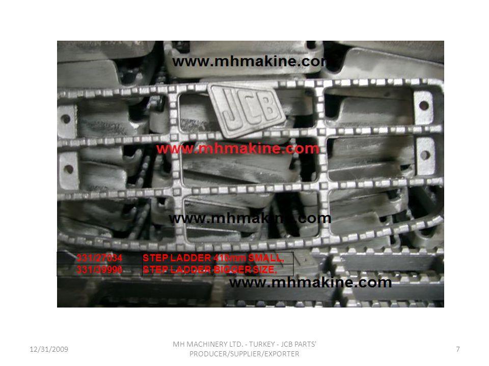 12/31/20097 MH MACHINERY LTD. - TURKEY - JCB PARTS' PRODUCER/SUPPLIER/EXPORTER 331/27034STEP LADDER 410mm SMALL, 331/39996STEP LADDER BIGGER SIZE,