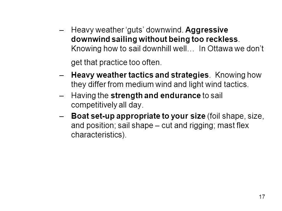 17 –Heavy weather guts downwind. Aggressive downwind sailing without being too reckless.