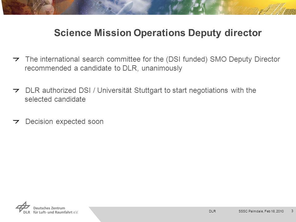 DLRSSSC Palmdale, Feb 18, 2010 3 Science Mission Operations Deputy director The international search committee for the (DSI funded) SMO Deputy Directo