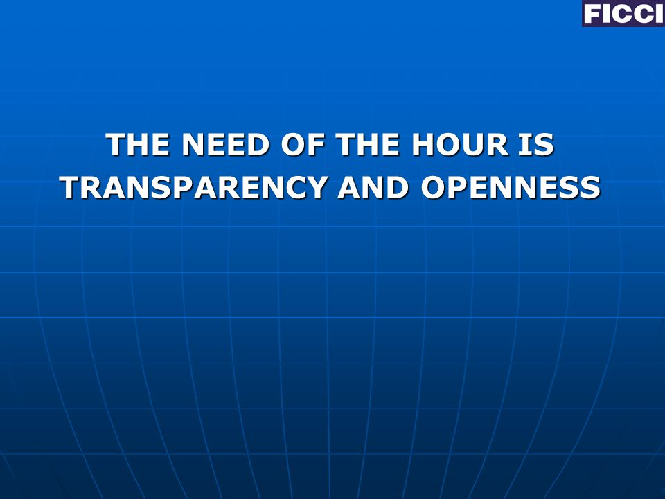 THE NEED OF THE HOUR IS TRANSPARENCY AND OPENNESS