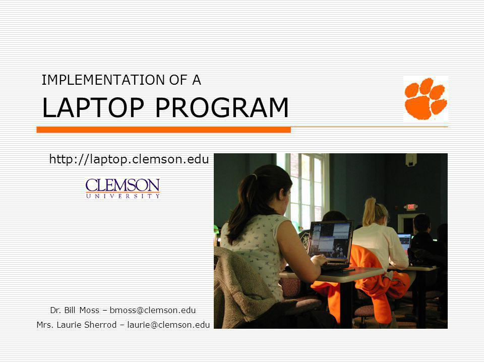IMPLEMENTATION OF A LAPTOP PROGRAM http://laptop.clemson.edu Dr.