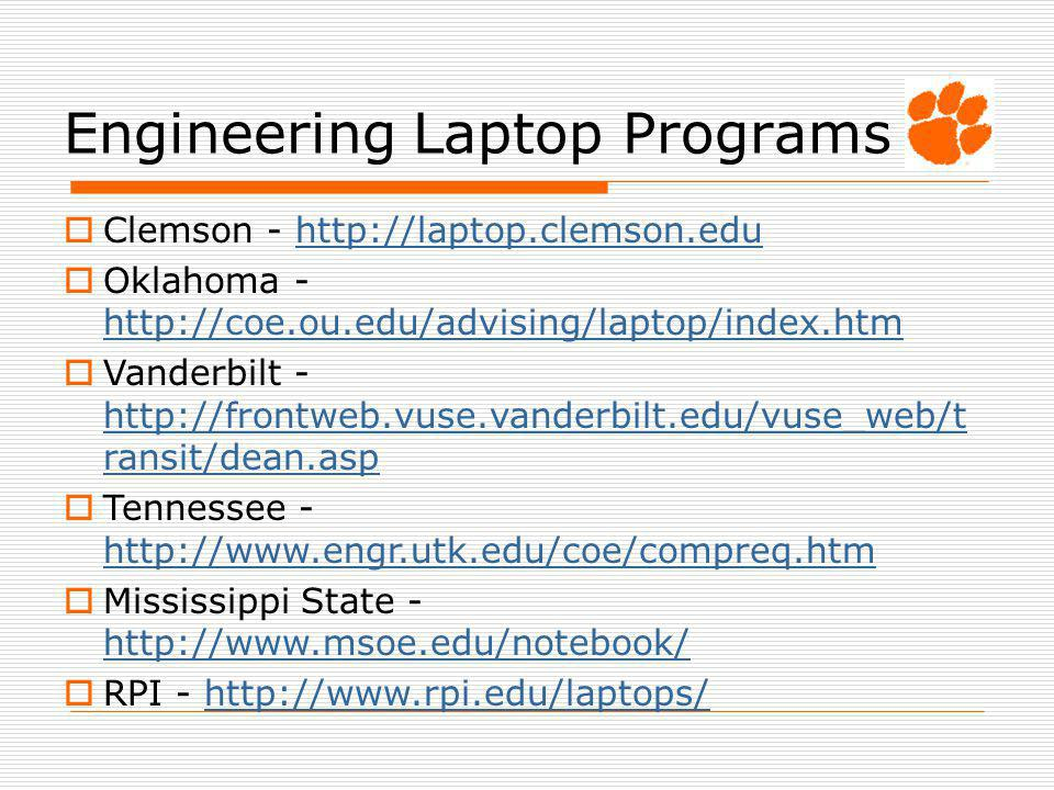 Engineering Laptop Programs Clemson - http://laptop.clemson.eduhttp://laptop.clemson.edu Oklahoma - http://coe.ou.edu/advising/laptop/index.htm http:/