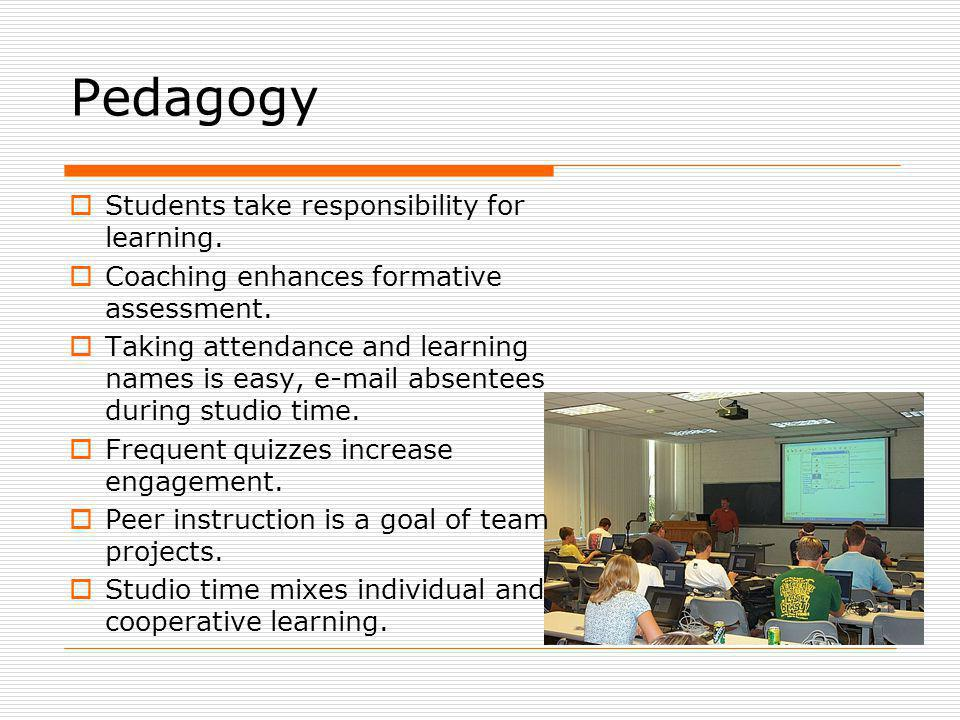 Pedagogy Students take responsibility for learning.