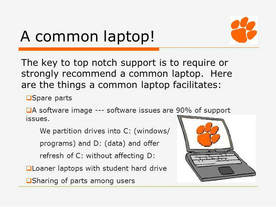 A common laptop. The key to top notch support is to require or strongly recommend a common laptop.