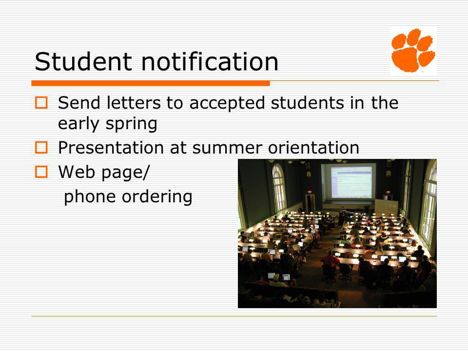 Student notification Send letters to accepted students in the early spring Presentation at summer orientation Web page/ phone ordering