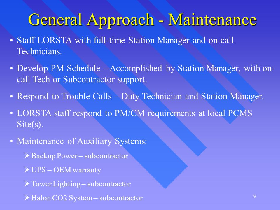 10 General Approach - Maintenance Facilities Maintenance: Shelter/Building – TBD Grass Mowing – Subcontractor Vegetation Control/Weeding – Subcontractor Fence and Gate Maintenance – Subcontractor or Station Team Access Road – Subcontractor Snow Removal – Subcontractor Site Security – Station Manager