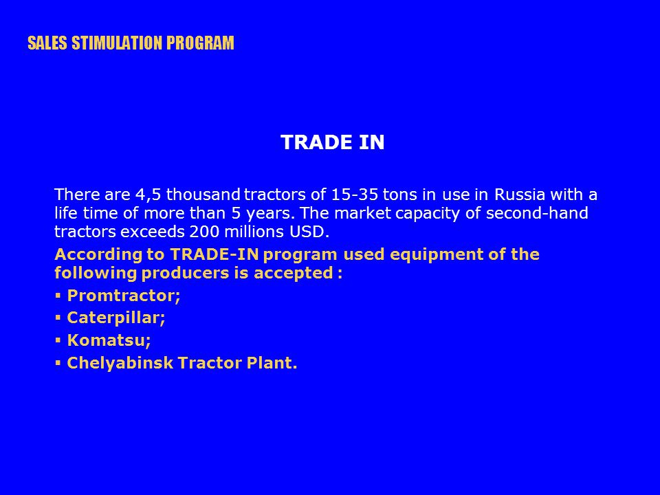 TRADE IN There are 4,5 thousand tractors of 15-35 tons in use in Russia with a life time of more than 5 years. The market capacity of second-hand trac