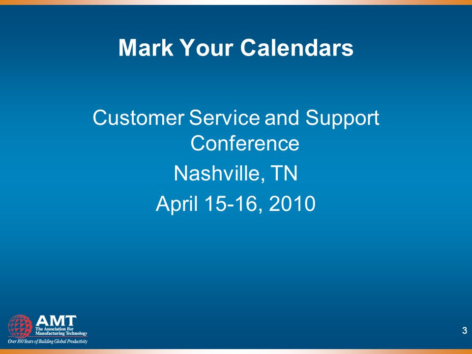 3 Mark Your Calendars Customer Service and Support Conference Nashville, TN April 15-16, 2010