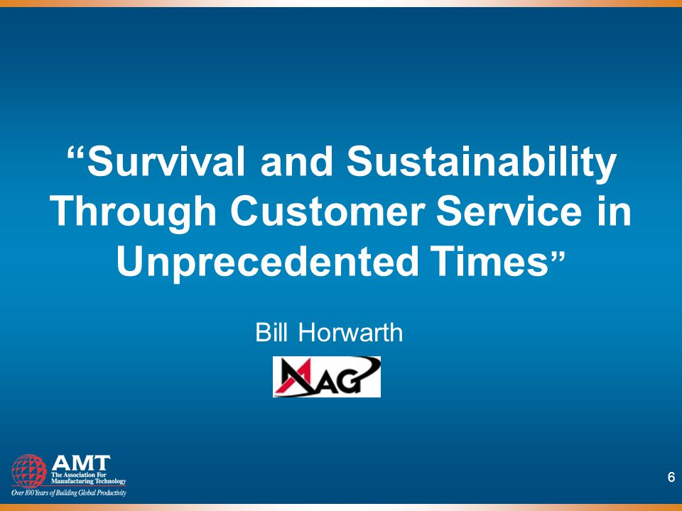 6 Survival and Sustainability Through Customer Service in Unprecedented Times Bill Horwarth
