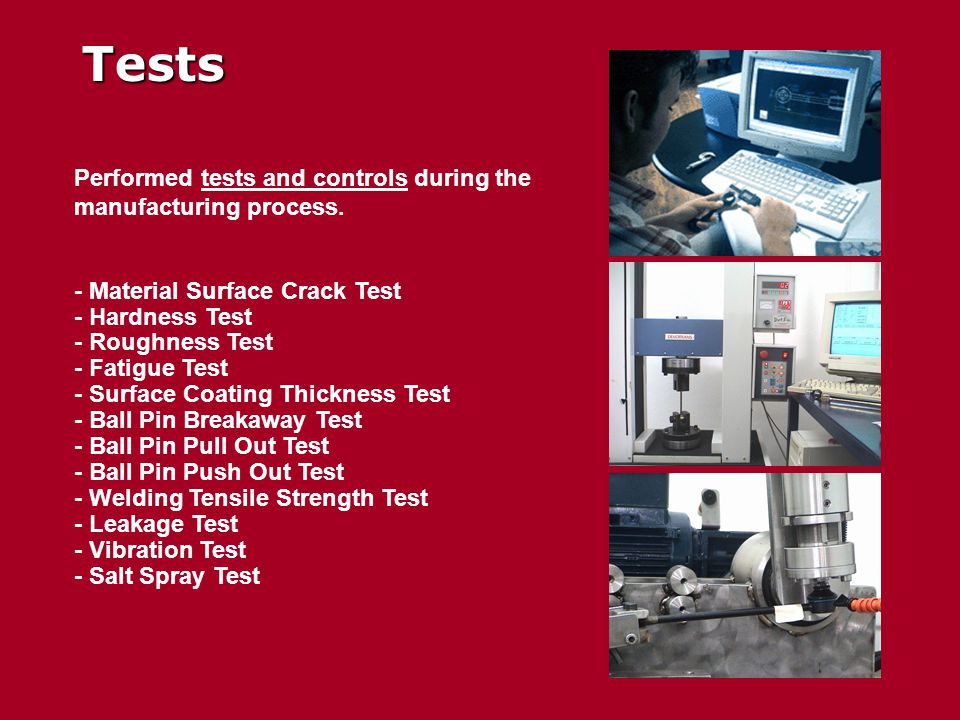 Tests Performed tests and controls during the manufacturing process. - Material Surface Crack Test - Hardness Test - Roughness Test - Fatigue Test - S