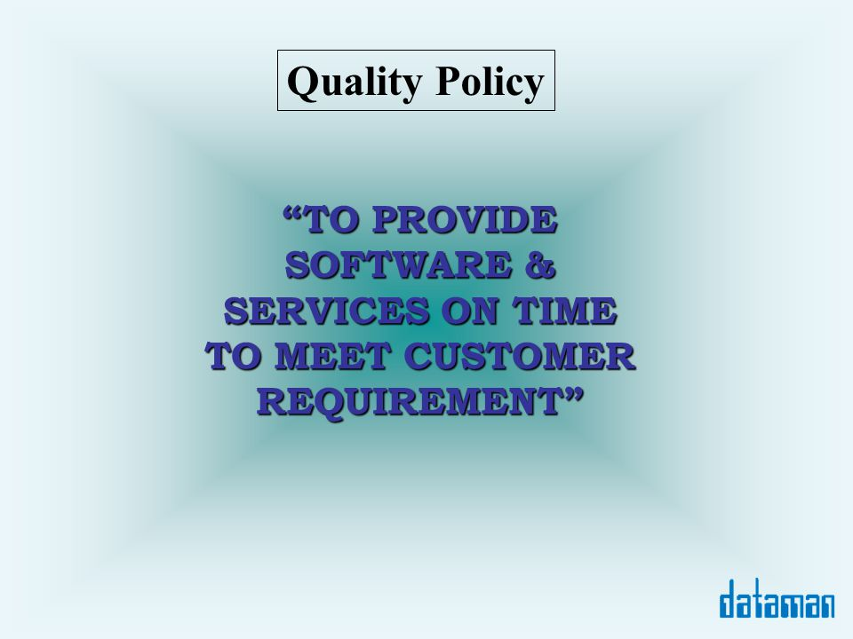 TO PROVIDE SOFTWARE & SERVICES ON TIME TO MEET CUSTOMER REQUIREMENT Quality Policy