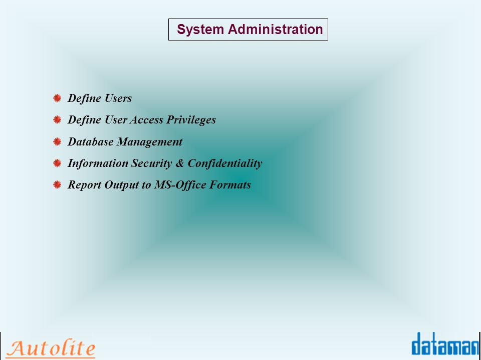System Administration Define Users Define User Access Privileges Database Management Information Security & Confidentiality Report Output to MS-Office Formats