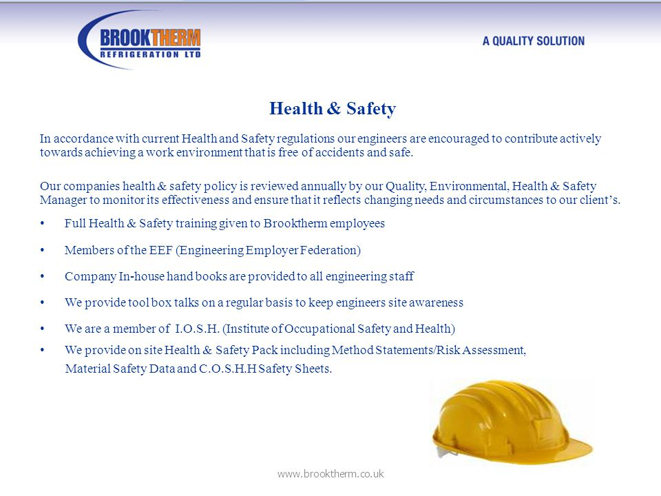Health & Safety In accordance with current Health and Safety regulations our engineers are encouraged to contribute actively towards achieving a work environment that is free of accidents and safe.