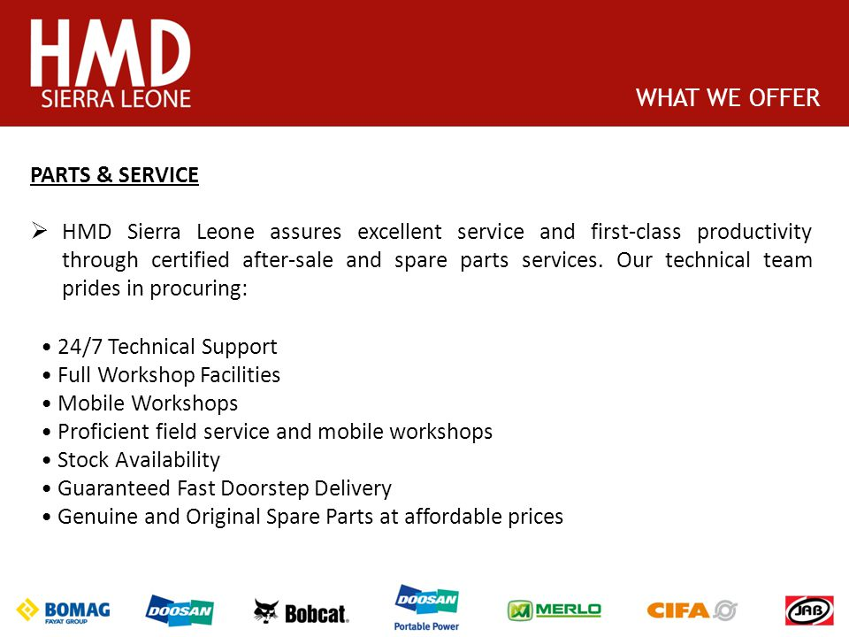 PARTS & SERVICE HMD Sierra Leone assures excellent service and first-class productivity through certified after-sale and spare parts services. Our tec