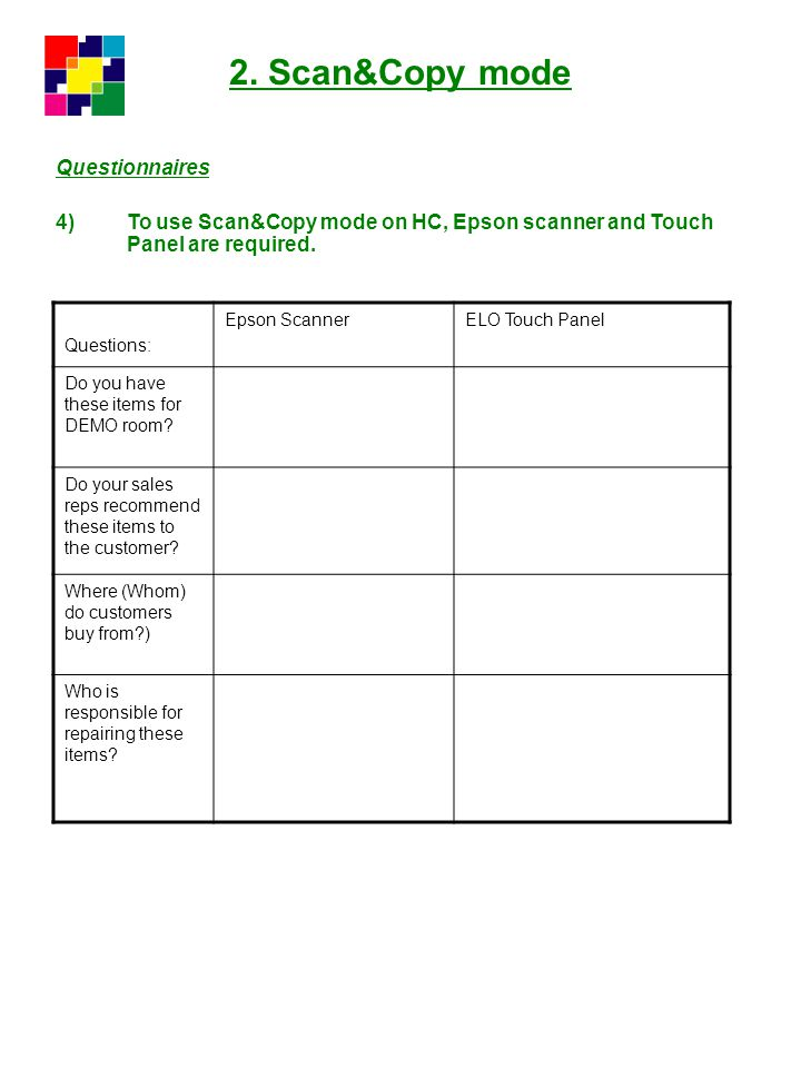 2. Scan&Copy mode Questionnaires 4)To use Scan&Copy mode on HC, Epson scanner and Touch Panel are required. Questions: Epson ScannerELO Touch Panel Do