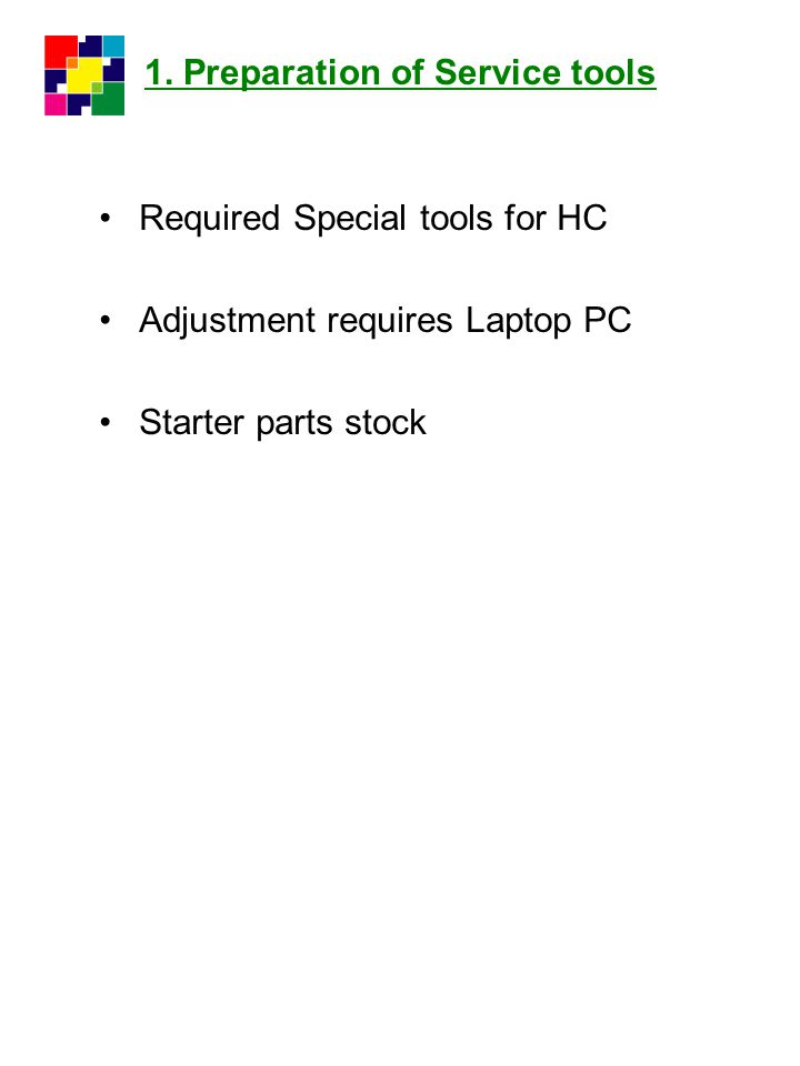 Required Special tools for HC Adjustment requires Laptop PC Starter parts stock 1. Preparation of Service tools