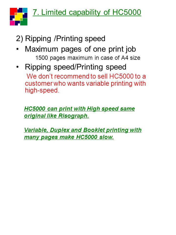 7. Limited capability of HC5000 2) Ripping /Printing speed Maximum pages of one print job 1500 pages maximum in case of A4 size Ripping speed/Printing