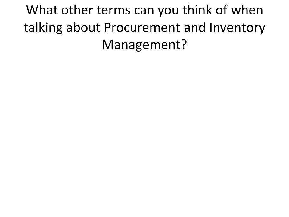 What other terms can you think of when talking about Procurement and Inventory Management