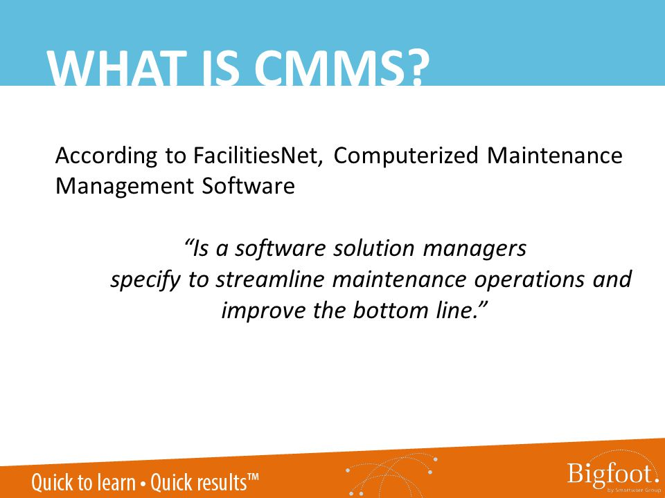 WHAT IS CMMS? According to FacilitiesNet, Computerized Maintenance Management Software Is a software solution managers specify to streamline maintenan
