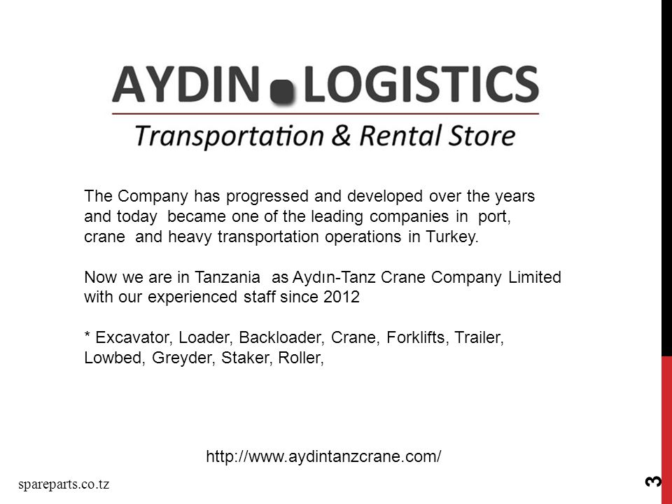 3 http://www.aydintanzcrane.com/ The Company has progressed and developed over the years and today became one of the leading companies in port, crane and heavy transportation operations in Turkey.