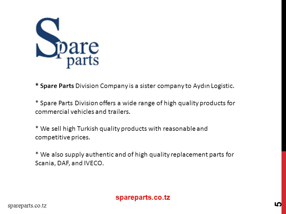 5 * Spare Parts Division Company is a sister company to Aydın Logistic.