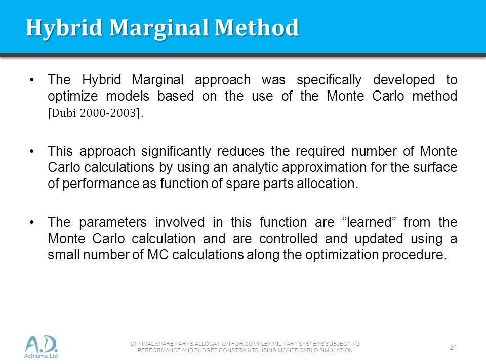 The Hybrid Marginal approach was specifically developed to optimize models based on the use of the Monte Carlo method [Dubi 2000-2003].