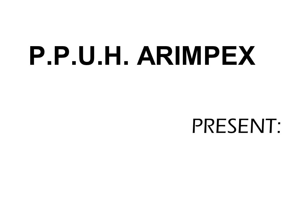 PRESENT: P.P.U.H. ARIMPEX