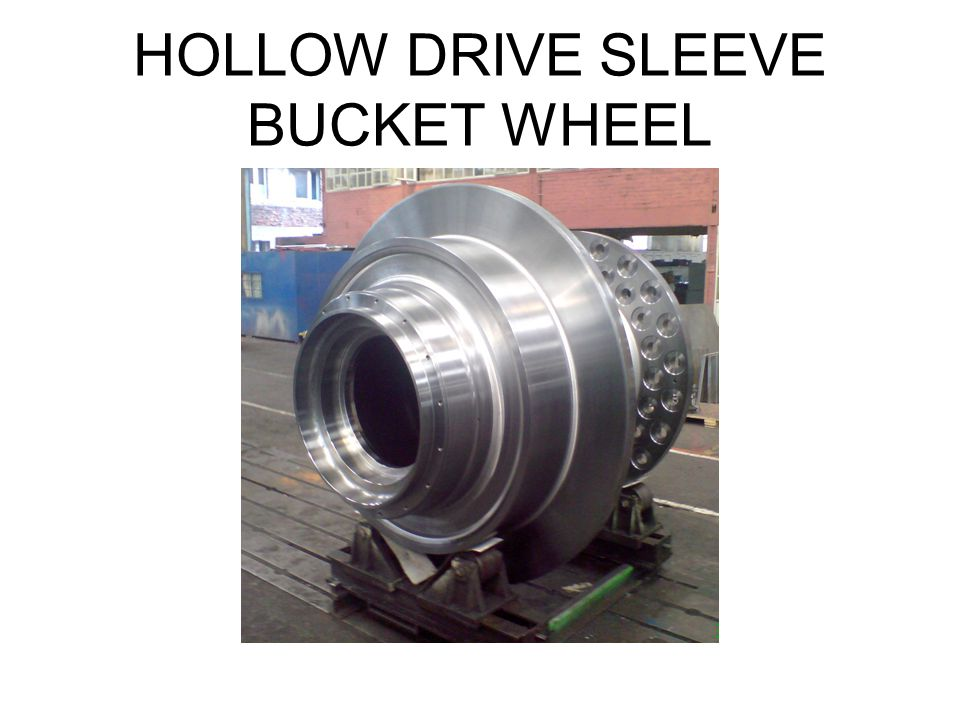 HOLLOW DRIVE SLEEVE BUCKET WHEEL