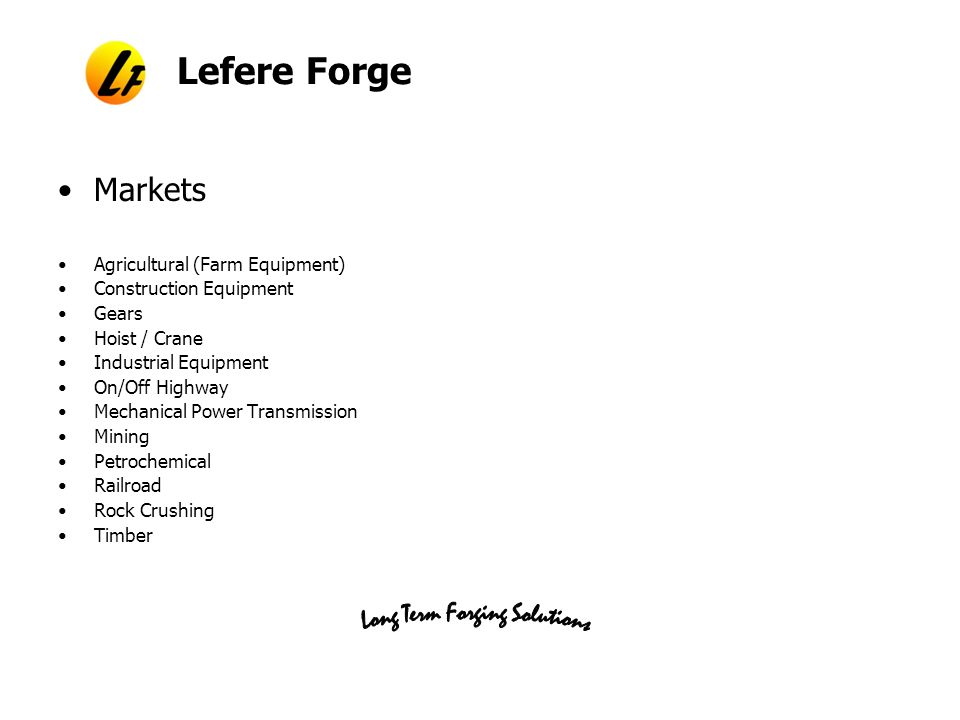 Lefere Forge Markets Agricultural (Farm Equipment) Construction Equipment Gears Hoist / Crane Industrial Equipment On/Off Highway Mechanical Power Transmission Mining Petrochemical Railroad Rock Crushing Timber
