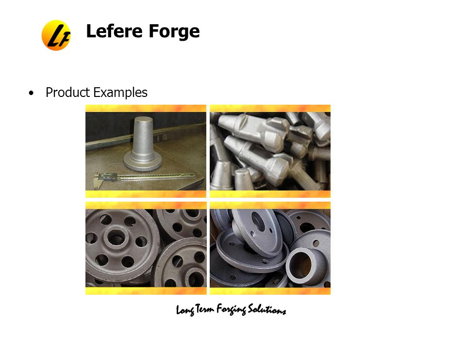 Lefere Forge Recent Capital Investments and near term plans Most recent investment is another Carbide Saw for cutting steel.