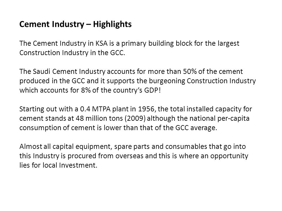 Cement Industry – Highlights The Cement Industry in KSA is a primary building block for the largest Construction Industry in the GCC.