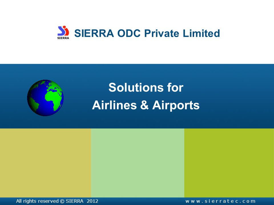 SIERRA ODC Private Limited Solutions for Airlines & Airports All rights reserved © SIERRA 2012w w w.