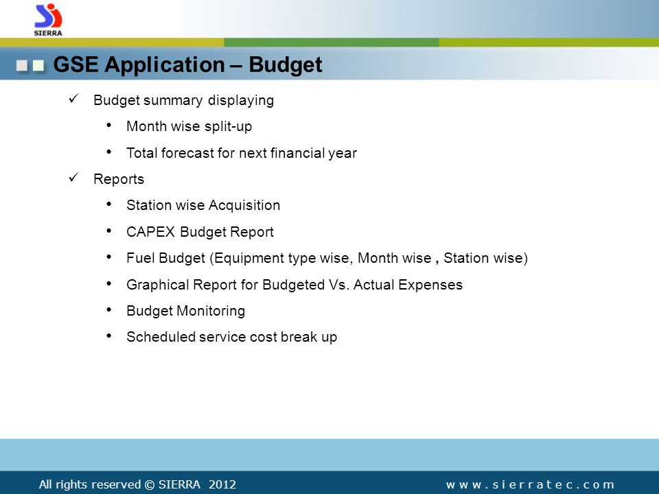 GSE Application – Budget Budget summary displaying Month wise split-up Total forecast for next financial year Reports Station wise Acquisition CAPEX Budget Report Fuel Budget (Equipment type wise, Month wise, Station wise) Graphical Report for Budgeted Vs.