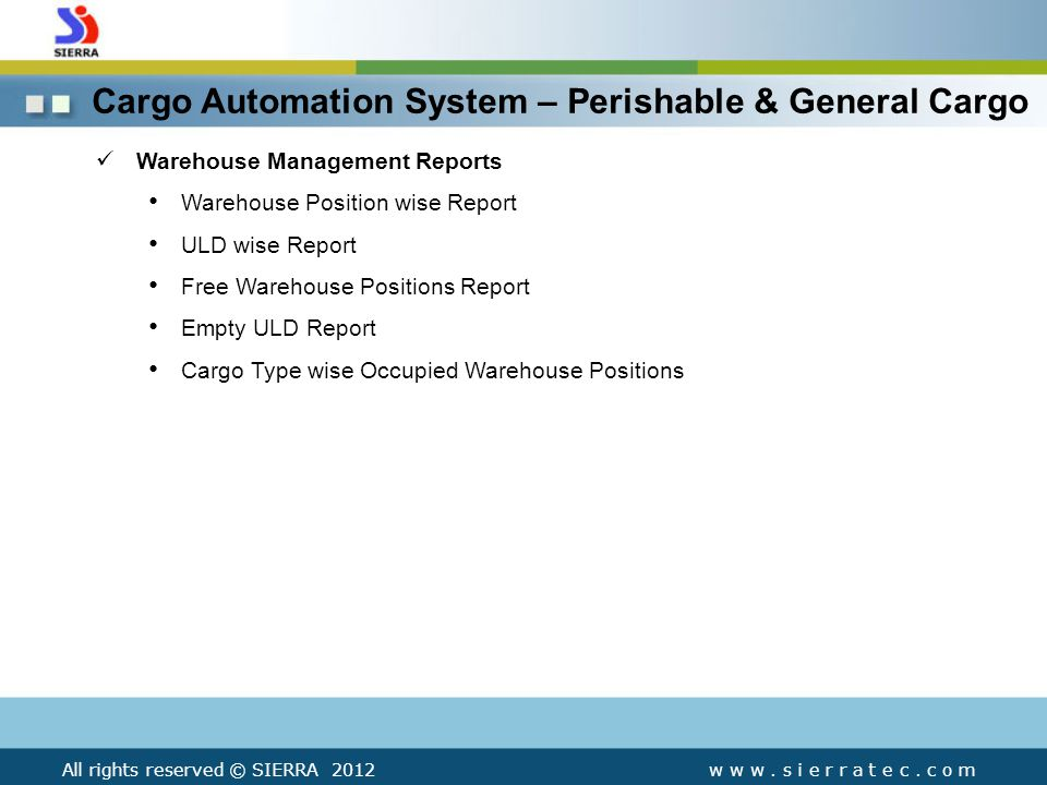 Warehouse Management Reports Warehouse Position wise Report ULD wise Report Free Warehouse Positions Report Empty ULD Report Cargo Type wise Occupied Warehouse Positions Cargo Automation System – Perishable & General Cargo w w w.