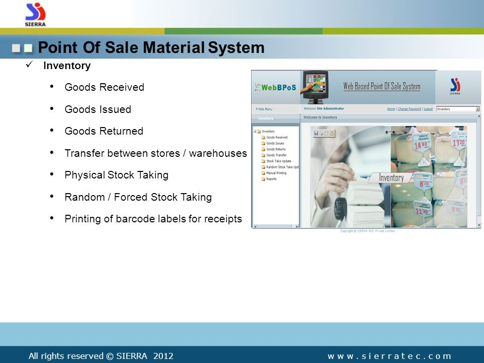 Point Of Sale Material System Inventory Goods Received Goods Issued Goods Returned Transfer between stores / warehouses Physical Stock Taking Random / Forced Stock Taking Printing of barcode labels for receipts w w w.