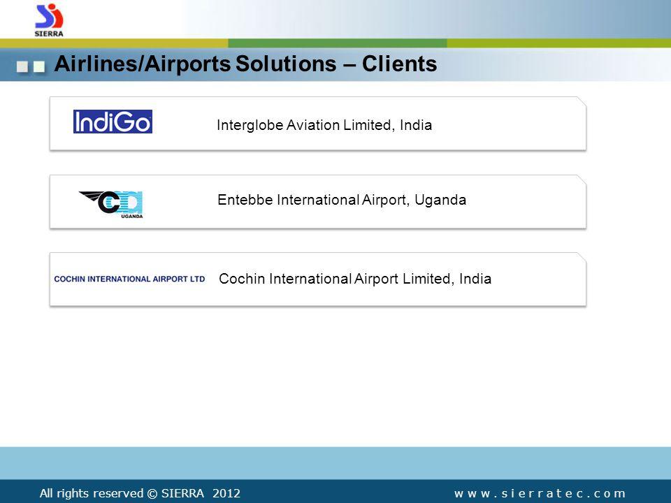 Interglobe Aviation Limited, India Entebbe International Airport, Uganda Cochin International Airport Limited, India Airlines/Airports Solutions – Clients w w w.