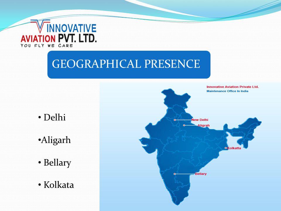 Delhi Aligarh Bellary Kolkata GEOGRAPHICAL PRESENCE