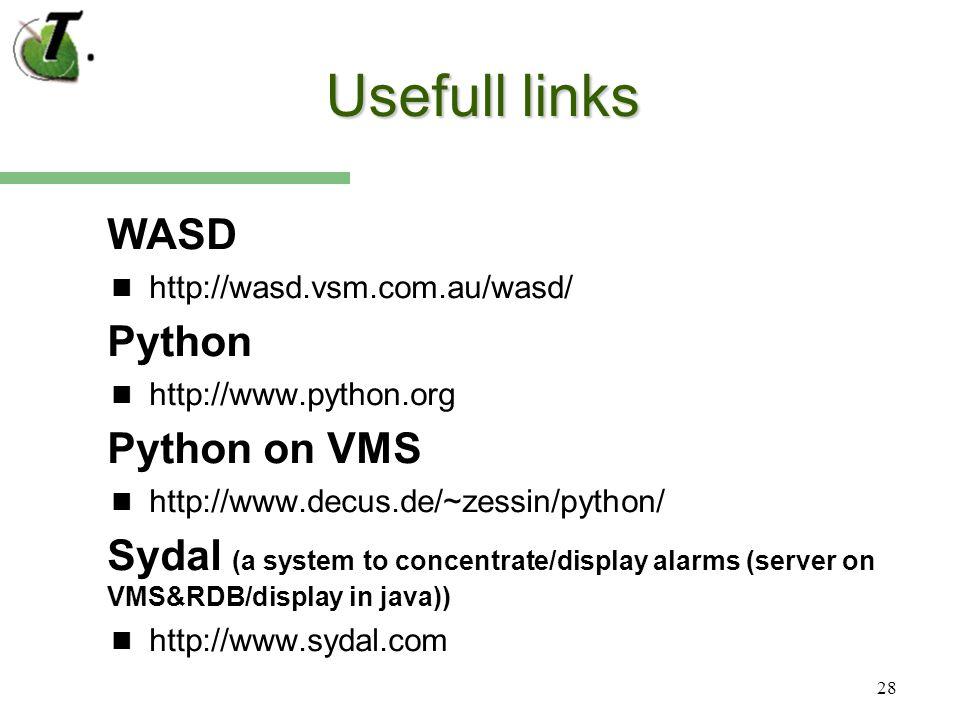 28 Usefull links WASD http://wasd.vsm.com.au/wasd/ Python http://www.python.org Python on VMS http://www.decus.de/~zessin/python/ Sydal (a system to concentrate/display alarms (server on VMS&RDB/display in java)) http://www.sydal.com