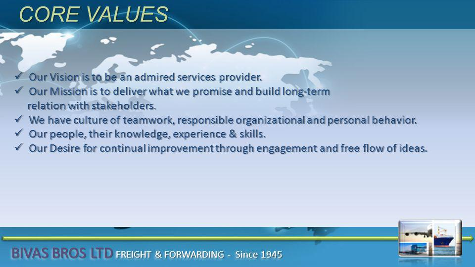 CORE VALUES Our Vision is to be an admired services provider.