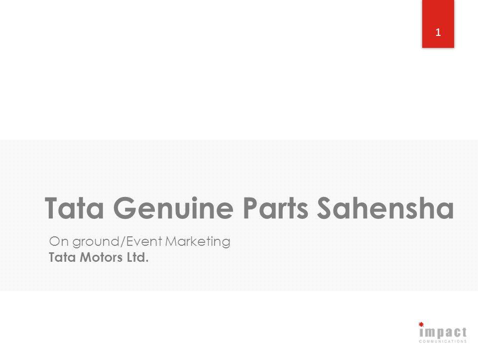 1 Tata Genuine Parts Sahensha On ground/Event Marketing Tata Motors Ltd.