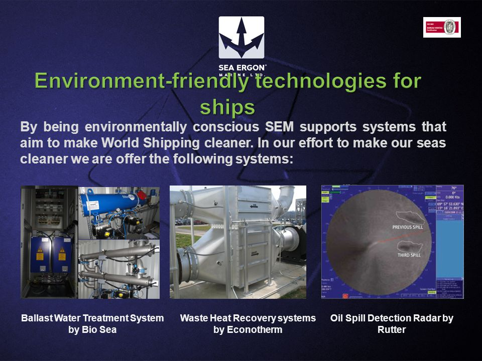 By being environmentally conscious SEM supports systems that aim to make World Shipping cleaner. In our effort to make our seas cleaner we are offer t