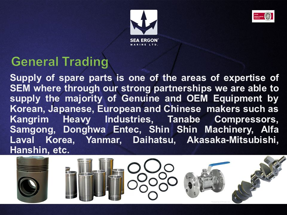 Supply of spare parts is one of the areas of expertise of SEM where through our strong partnerships we are able to supply the majority of Genuine and OEM Equipment by Korean, Japanese, European and Chinese makers such as Kangrim Heavy Industries, Tanabe Compressors, Samgong, Donghwa Entec, Shin Shin Machinery, Alfa Laval Korea, Yanmar, Daihatsu, Akasaka-Mitsubishi, Hanshin, etc.