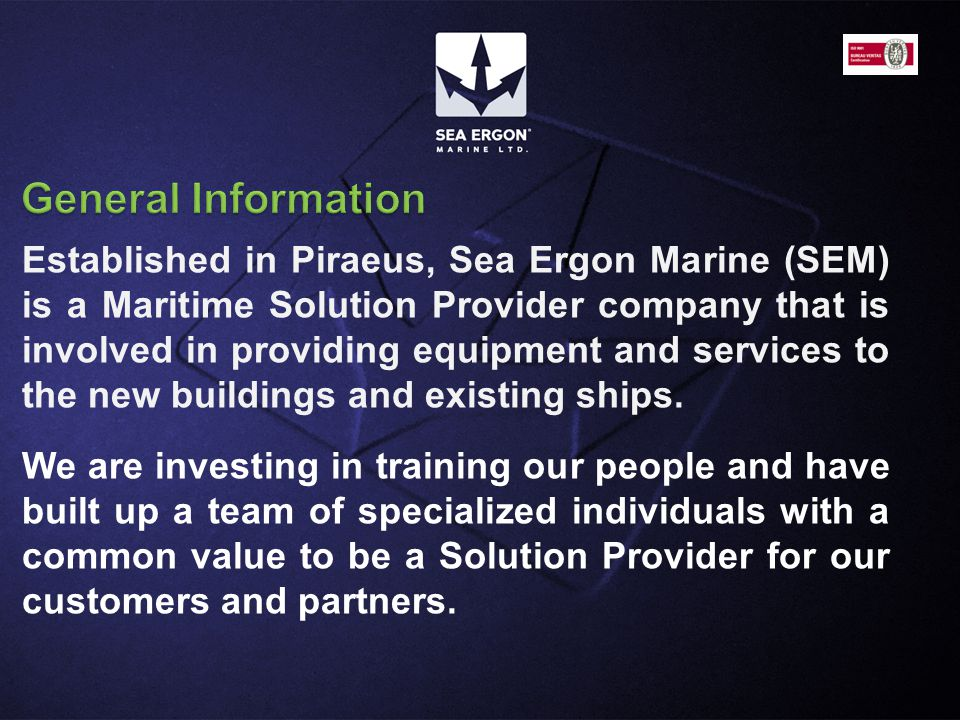 Established in Piraeus, Sea Ergon Marine (SEM) is a Maritime Solution Provider company that is involved in providing equipment and services to the new buildings and existing ships.