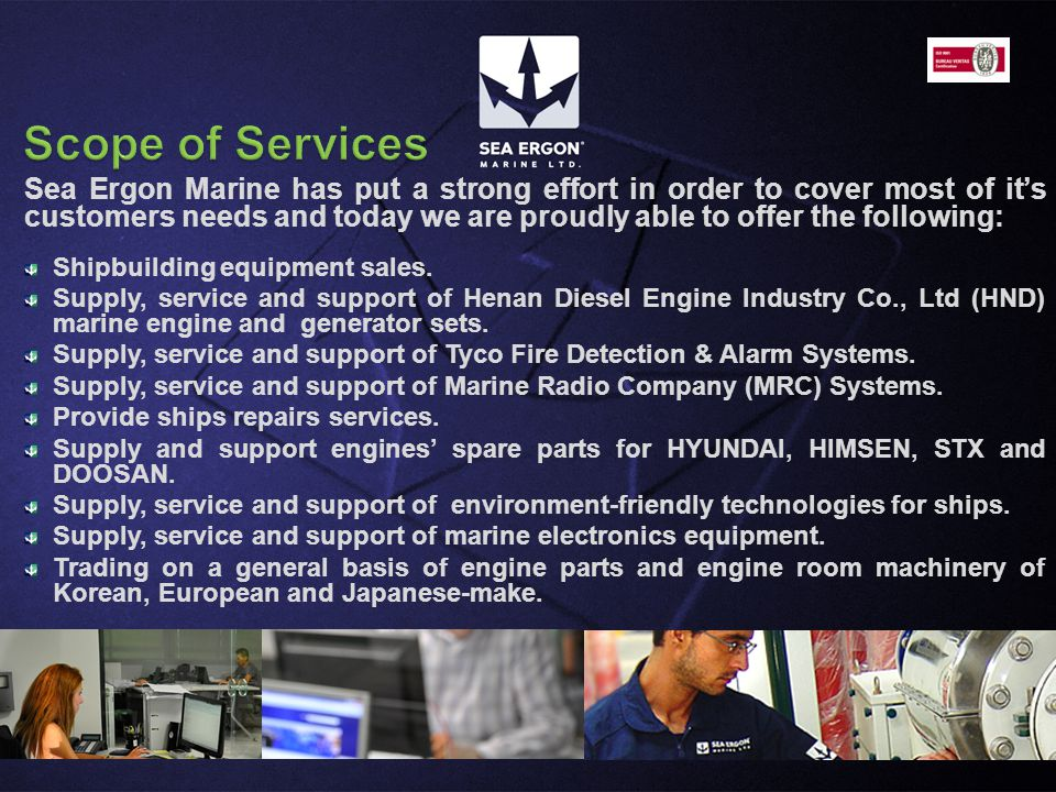 Sea Ergon Marine has put a strong effort in order to cover most of its customers needs and today we are proudly able to offer the following: Shipbuilding equipment sales.