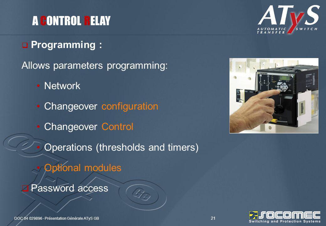 DOC 04 029896 - Présentation Générale ATyS GB 21 Programming : Allows parameters programming: Network Changeover configuration Changeover Control Oper