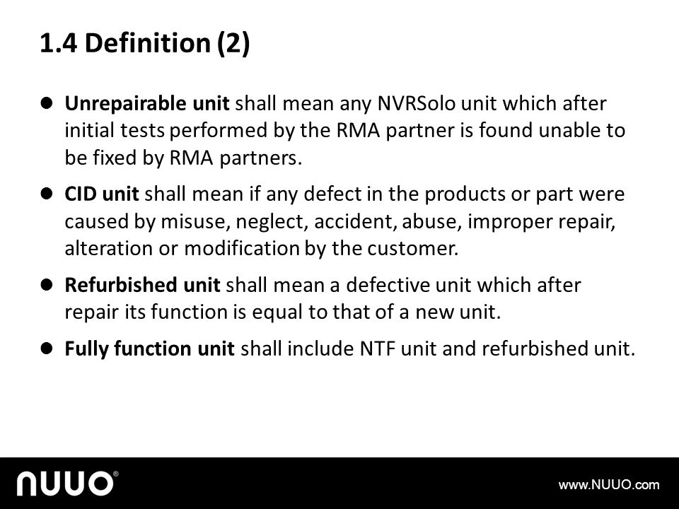 1.4 Definition (2) Unrepairable unit shall mean any NVRSolo unit which after initial tests performed by the RMA partner is found unable to be fixed by RMA partners.