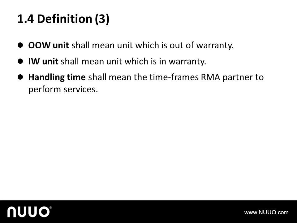 1.4 Definition (3) OOW unit shall mean unit which is out of warranty.