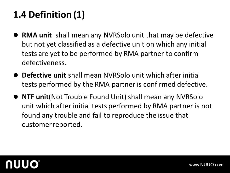 1.4 Definition (1) RMA unit shall mean any NVRSolo unit that may be defective but not yet classified as a defective unit on which any initial tests are yet to be performed by RMA partner to confirm defectiveness.