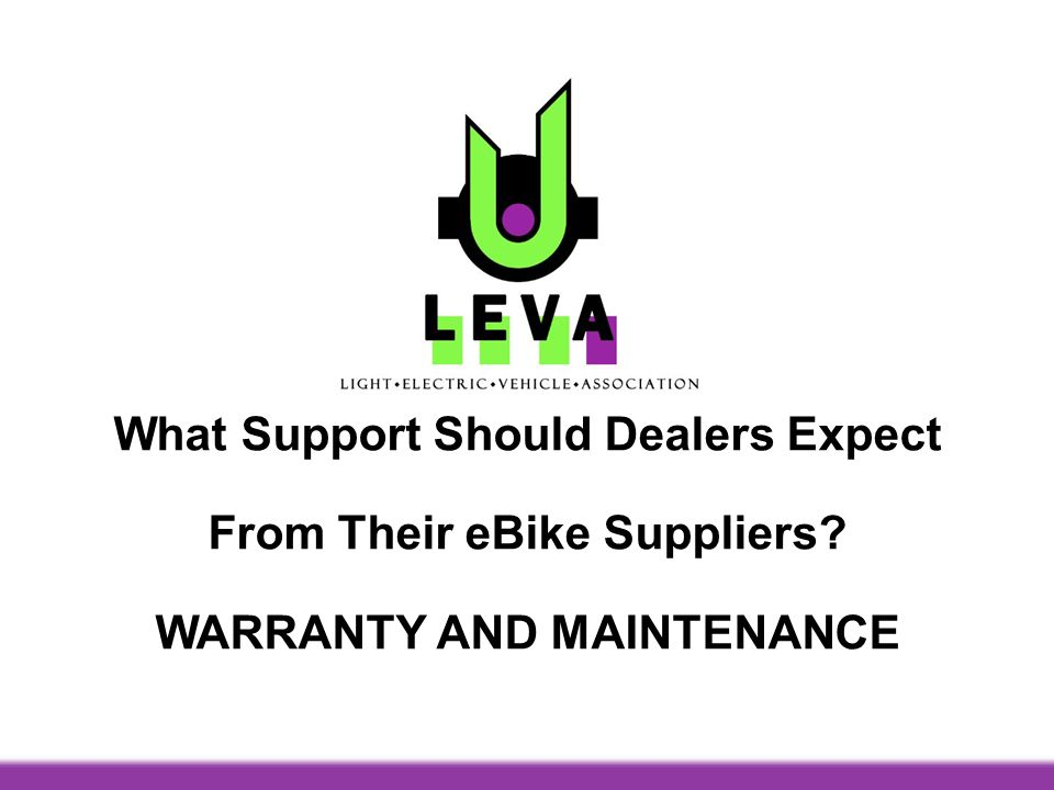 What Support Should Dealers Expect From Their eBike Suppliers WARRANTY AND MAINTENANCE